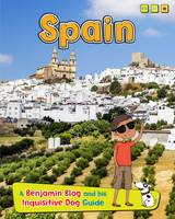 Ganeri, Anita - Spain: A Benjamin Blog and His Inquisitive Dog Guide (Read Me!: Country Guides, with Benjamin Blog and His Inquisitive Dog) - 9781406298369 - V9781406298369