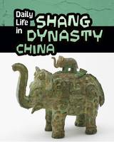 Hile, Lori - Daily Life in Shang Dynasty China (Infosearch: Daily Life in Ancient Civilizations) - 9781406298482 - V9781406298482