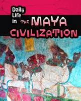 Hunter, Nick - Daily Life in the Maya Civilization (Infosearch: Daily Life in Ancient Civilizations) - 9781406298505 - V9781406298505