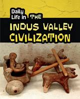 Williams, Brian - Daily Life in the Indus Valley Civilization (Infosearch: Daily Life in Ancient Civilizations) - 9781406298512 - V9781406298512