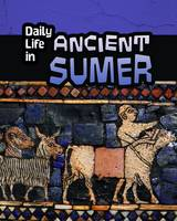 Hunter, Nick - Daily Life in Ancient Sumer (Infosearch: Daily Life in Ancient Civilizations) - 9781406298529 - V9781406298529