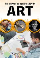Woolf, Alex - The Impact of Technology in Art (Middle School Nonfiction: The Impact of Technology) - 9781406298710 - V9781406298710