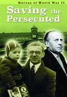 Williams, Brian, Williams, Brenda - Saving the Persecuted (Ignite: Heroes of World War II) - 9781406298864 - V9781406298864