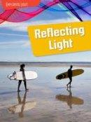 Spilsbury, Louise, Spilsbury, Richard - Reflecting Light (Raintree Perspectives: Exploring Light) - 9781406299090 - V9781406299090