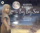 Martin Waddell - The Big Big Sea - 9781406323245 - V9781406323245