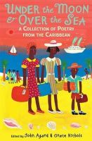 Agard, John; Nichols, Grace - Under the Moon & Over the Sea: A Collection of Poetry from the Caribbean - 9781406334487 - V9781406334487
