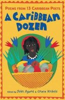 John Agard - A Caribbean Dozen: Poems from 13 Caribbean Poets. Edited by John Agard and Grace Nichols - 9781406334593 - V9781406334593