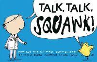 Davies, Nicola - Talk, Talk, Squawk!: How and Why Animals Communicate - 9781406338546 - V9781406338546