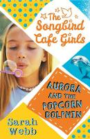 Webb, Sarah - Aurora and the Popcorn Dolphin (the Songbird Cafe Girls 3) - 9781406348378 - V9781406348378