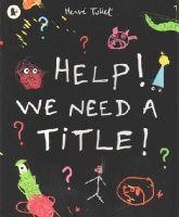 Tullet, Herve - Help! We Need a Title! - 9781406351644 - V9781406351644
