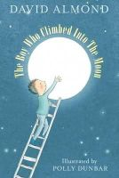 David Almond - The Boy Who Climbed into the Moon - 9781406354331 - 9781406354331