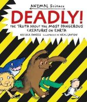 Davies, Nicola - Deadly!: The Truth About the Most Dangerous Creatures on Earth - 9781406357424 - V9781406357424