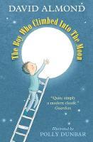 Almond, David - The Boy Who Climbed into the Moon - 9781406364439 - V9781406364439