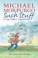 Morpurgo, Michael, Morpurgo, Mark, Morpurgo, Clare - Such Stuff: A Story-Maker's Inspiration - 9781406364576 - V9781406364576
