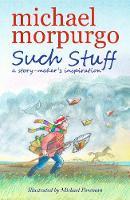 Morpurgo, Michael - Such Stuff: A Story-maker's Inspiration - 9781406373677 - V9781406373677