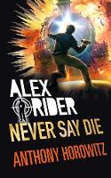 Horowitz, Anthony - Never Say Die (Alex Rider) - 9781406377057 - 9781406377057