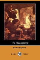 Hayward, Rachel - The Hippodrome (Dodo Press) - 9781406544138 - V9781406544138