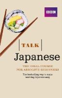 Strugnell, Lynne, Isono, Yukiko - Talk Japanese: The Ideal Japanese Course for Absolute Beginners - 9781406680195 - V9781406680195