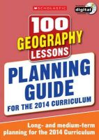 No Author - 100 Geography Lessons: Planning Guide (100 Lessons 2014 Curriculum) - 9781407128597 - V9781407128597