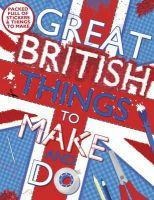 Morgan, Sally - Great British Things to Make and Do - 9781407139623 - KRC0001936