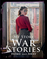 Atkins, Jill, Cross, Vince, Reid, Sue - War Stories: Home and Away (My Story Collections) - 9781407178646 - V9781407178646