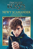 Baker, Felicity - Fantastic Beasts and Where to Find Them: Newt Scamander: Cinematic Guide - 9781407179407 - V9781407179407