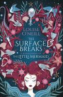 O'Neill, Louise - The Surface Breaks: a reimagining of The Little Mermaid - 9781407185538 - 9781407185538
