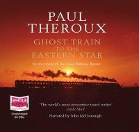 Theroux, Paul - Ghost Train to the Eastern Star - 9781407428864 - V9781407428864