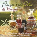 UNKNOWN - FLAVOURED OILS AND VINEGARS (GOURMET COLLECTION) -  - 9781407517452