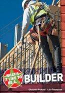 Dowen, Elizabeth, Pickard, Elizabeth, Thompson, Lisa - What's it Like to be a Builder? - 9781408105085 - V9781408105085