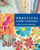 Sleigh-Johnson, Ruth - Practical Textiles Techniques - 9781408105870 - V9781408105870