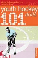 Dennis Hay, Stuart Dempster - 101 Youth Hockey Drills (101 Youth Drills) - 9781408109823 - V9781408109823