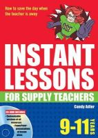 Adler, Candy - Instant Lessons for Supply Teachers 9-11 (Instant Lessons Book & CD Rom) - 9781408111598 - V9781408111598
