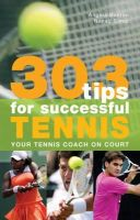 Angela Buxton, Nenad Simic - 303 Tips for Successful Tennis - 9781408113011 - V9781408113011