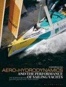 Fossati, Fabio - Aero-hydrodynamics and the Performance of Sailing Yachts: The Science Behind Sailing Yachts and Their Design - 9781408113387 - V9781408113387