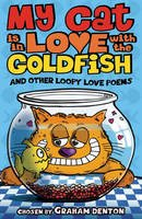 Denton, Graham - My Cat Is in Love With the Goldfish and Other Loopy Love Poe - 9781408115596 - V9781408115596