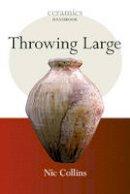 Collins, Nic - Throwing Large (Ceramics Handbooks) - 9781408116289 - V9781408116289