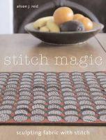 Reid, Alison J. - Stitch Magic: Sculpting Fabric with Stitch - 9781408122624 - V9781408122624