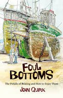 JOHN QUIRK - FOUL BOTTOMS: THE PITFALLS OF BOATING AND HOW TO ENJOY THEM - 9781408122693 - V9781408122693