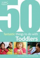 Sally Featherstone, Phill Featherstone - 50 Fantastic Things to Do with Toddlers - 9781408123249 - V9781408123249