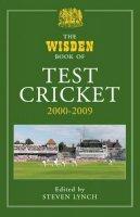 Lynch, Steven (ed) - Wisden Book of Test Cricket 2000-2009 - 9781408123355 - V9781408123355