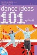 Cush Jumbo, Roger Hurn - 101 Dance Ideas Age 05-11 Book & DVD - 9781408124031 - V9781408124031