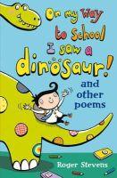 Stevens, Roger - On My Way to School I Saw a Dinosaur - 9781408125045 - V9781408125045