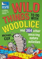 Michael Cox - Wild Things To Do With Woodlice: And 364 Other Amazing Nature Activities - 9781408127834 - V9781408127834