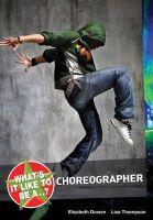 Dowen, Elizabeth, Thompson, Lisa - What's it Like to be a...? Choreographer - 9781408128756 - V9781408128756