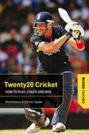 Homes, Matt, Talbot, Darren - Twenty 20 Cricket Coaching: How to Play, Coach and Win - 9781408129142 - V9781408129142