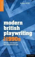Sierz, Aleks - Modern British Playwriting: the 90s: Voices, Documents, New Interpretations (Decades) - 9781408129265 - V9781408129265