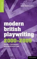 Rebellato, Dan - Modern British Playwriting: 2000-2009 - 9781408129562 - V9781408129562