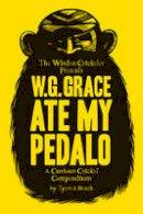 Alan Tyers - W.G. Grace Ate My Pedalo - 9781408130421 - V9781408130421