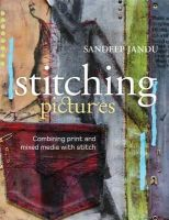 Jandu, Sandeep - Stitching Pictures: Combining Print and Mixed Media with Stitch - 9781408131343 - V9781408131343